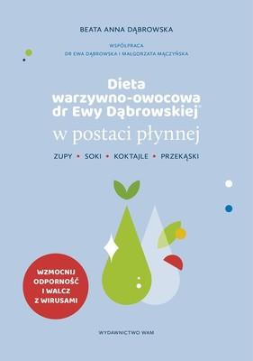 Beata Dąbrowska - Dieta warzywno-owocowa dr Ewy Dąbrowskiej w postaci płynnej. Zupy, soki, koktajle, przekąski