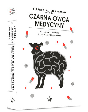 Jeffrey Lieberman - Czarna owca medycyny. Nieopowiedziana historia psychiatrii