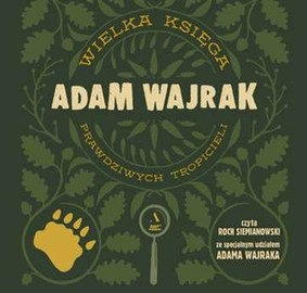 Adam Wajrak - Wielka księga prawdziwych tropicieli