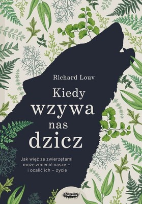 Richard Louv - Kiedy wzywa nas dzicz