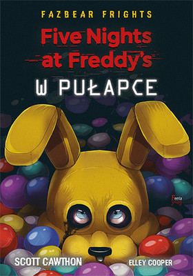 Scott Cawthon - W pułapce. Five Nights at Freddy's / Scott Cawthon - Into The Pit. Five Nights At Freddy's: Fazbear Frights