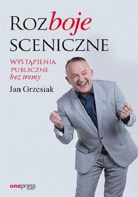 Jan Grzesiak - Rozboje sceniczne. Wystąpienia publiczne bez tremy