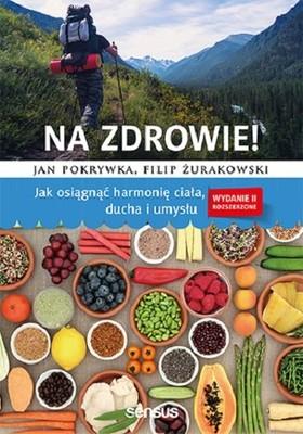 Jan Pokrywka, Filip Żurakowski - Na zdrowie! Jak osiągnąć harmonię ciała, ducha i umysłu