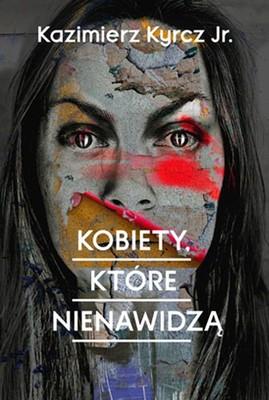 Kazimierz Kyrcz jr. - Kobiety, które nienawidzą