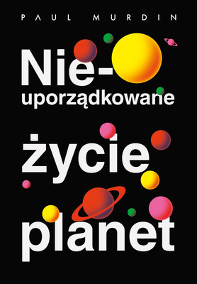 Paul Murdin - Nieuporządkowane życie planet / Paul Murdin - The Secret Lives Of Planets
