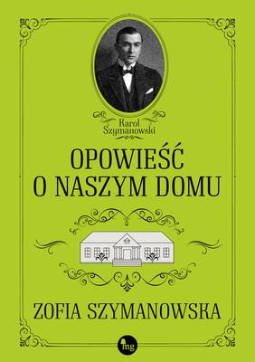 Zofia Szymanowska - Opowieść o naszym domu