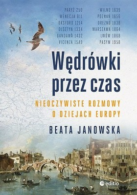 Beata Janowska - Wędrówki przez czas. Nieoczywiste rozmowy o dziejach Europy
