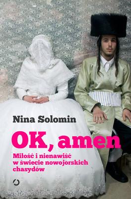 Nina Solomin - Ok, amen. Miłość i nienawiść w świecie nowojorskich chasydów