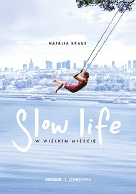 Natalia Kraus - Slow life w wielkim mieście