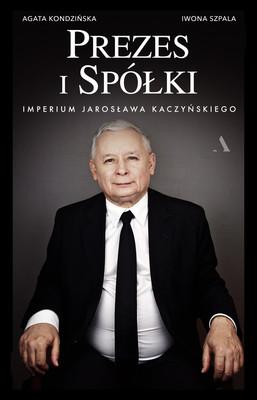 Agata Kondzińska, Iwona Szpala - Prezes i Spółki. Imperium Jarosława Kaczyńskiego