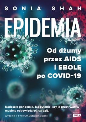 Sonia Shah - Epidemia. Od dżumy, przez AIDS i ebolę, po COVID-19