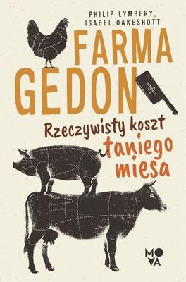 Philip Lymbery, Isabel Oakeshott - Farmagedon. Rzeczywisty koszt taniego mięsa