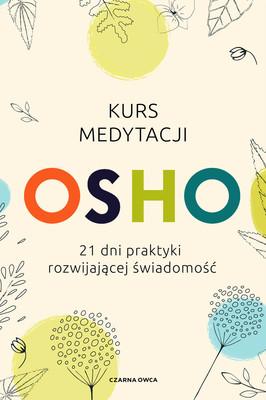 Osho - Kurs medytacji. 21 dni praktyki rozwijającej świadomość