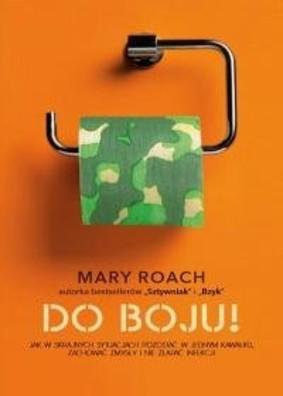 Mary Roach - Do boju! Jak w skrajnych sytuacjach pozostać w jednym kawałku, zachować zmysły i nie złapać infekcji