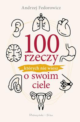 Andrzej Fedorowicz - 100 rzeczy, których nie wiesz o swoim ciele