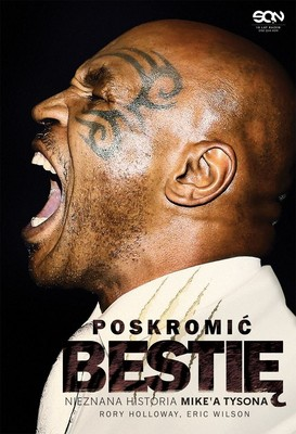 Rory Holloway, Eric Wilson - Poskromić bestię. Nieznana historia Mike'a Tysona / Rory Holloway, Eric Wilson - Taming The Beast. The Untold Story Of Mike Tyson