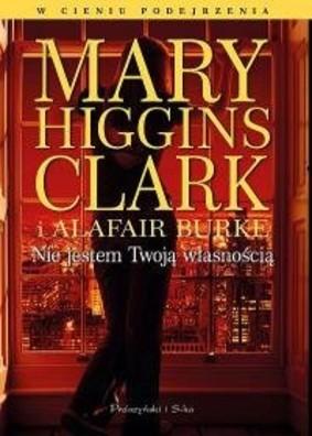 Mary Higgins Clark, Alafair Burke - Nie jestem twoją własnością