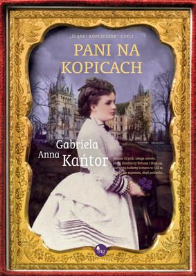 Gabriela Anna Kańtor - Pani na Kopicach