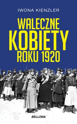 Iwona Kienzler - Waleczne kobiety roku 1920