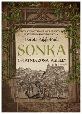 Dorota Pająk-Puda - Sonka. Ostatnia żona Jagiełły
