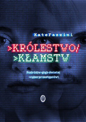 Kate Fazzini - Królestwo kłamstw. Podróż w głąb świata cyberprzestępców