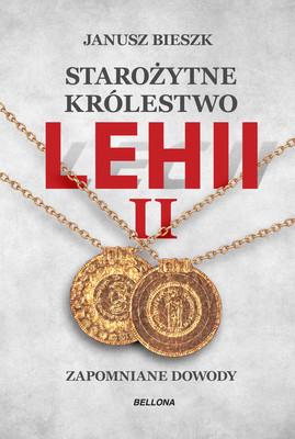 Janusz Bieszk - Starożytne Królestwo Lehii 2. Zapomniane dowody