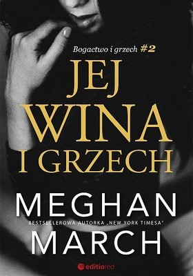 Meghan March - Jej wina i grzech. Bogactwo i grzech. Tom 2