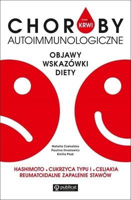 Paulina Ihnatowicz, Emilia Ptak, Natalia Czekalska - Masz to we krwi. Choroby autoimmunologiczne. Objawy, wskazówki, diety. Hashimoto, cukrzyca typu I...