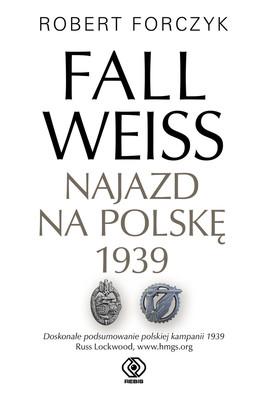 Robert Forczyk - Fall Weiss. Najazd na Polskę 1939