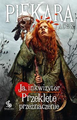 Jacek Piekara - Ja, inkwizytor. Przeklęte przeznaczenie