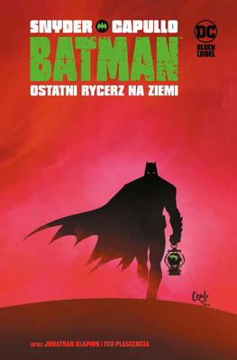 Scott Snyder, Greg Capullo - Ostatni rycerz na Ziemi. Batman / Scott Snyder, Greg Capullo - Ostatni Rycerz Na Ziemi. Batman