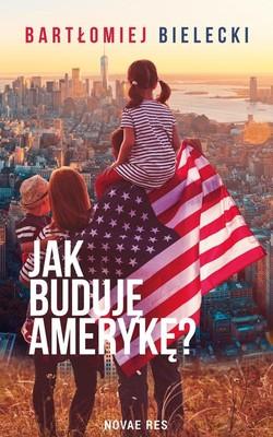 Bartłomiej Bielecki - Jak buduję Amerykę