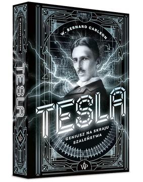 W. Bernard Carlson - Tesla. Geniusz na skraju szaleństwa
