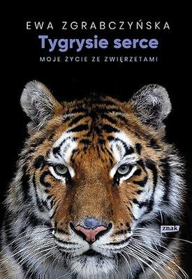 Ewa Zgrabczyńska - Tygrysie serce. Moje życie ze zwierzętami