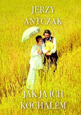 Jerzy Antczak - Jak ja ich kochałem