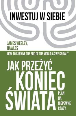 James Wesley Rawles - Jak przeżyć koniec świata. Plan na niepewne czasy