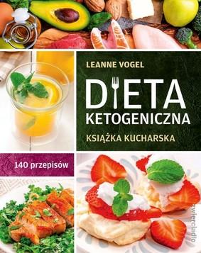 Leanne Vogel - Dieta ketogeniczna. Książka kucharska. 140 przepisów / Leanne Vogel - The Keto Diet Cookbook