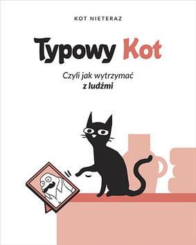 Kot Nieteraz - Typowy kot. Czyli jak wytrzymać z ludźmi