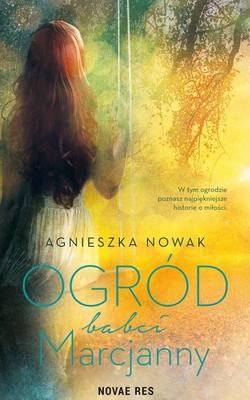 Agnieszka Nowak - Ogród babci Marcjanny