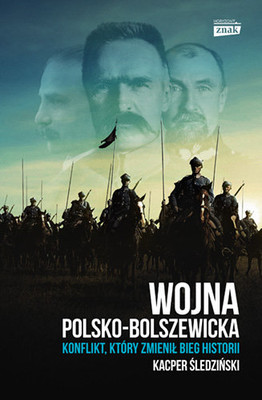 Kacper Śledziński - Wojna polsko-bolszewicka. Konflikt, który zmienił bieg historii