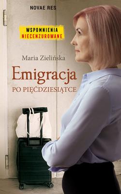 Maria Zielińska - Emigracja po pięćdziesiątce