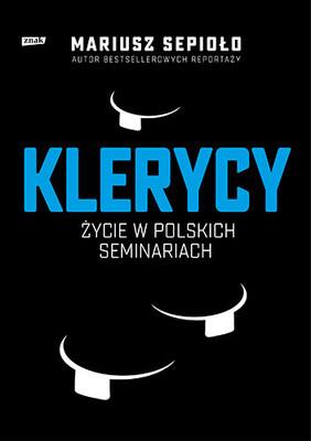 Mariusz Sepioło - Klerycy. O życiu w polskich seminariach