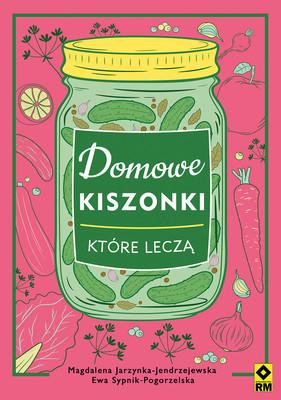 Magdalena Jarzynka-Jendrzejewska, Ewa Sypnik-Pogorzelska - Domowe kiszonki które leczą