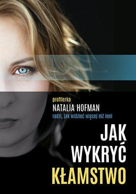 Natalia Hofman - Jak wykryć kłamstwo. Profilerka Natalia Hofman radzi, jak widzieć więcej niż inni