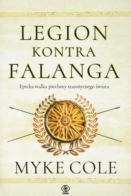 Myke Cole - Legion kontra falanga. Epicka walka piechoty starożytnego świata