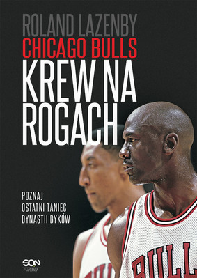 Roland Lazenby - Chicago Bulls. Krew na rogach / Roland Lazenby - Blood On The Horns: The Long Strange Ride Of Michael Jordan's Chicago Bulls