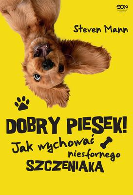 Stephen Mann - Dobry piesek! Jak wychować niesfornego szczeniaka / Stephen Mann - Easy Peasy Puppy Squeezy