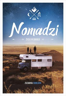 Zuzanna Bukłaha - Nomadzi. Życie w drodze