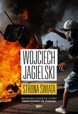 Wojciech Jagielski - Strona świata. Reporter o świecie, który gwałtownie się zmienia
