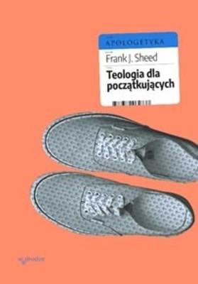 Frank J. Sheed - Teologia dla początkujących